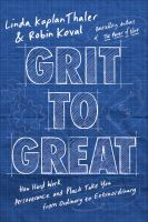 Details for Grit to Great : How Hard Work, Perseverance, and Pluck Take You from Ordinary to Extraordinary